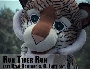 Clip – Run Tiger Run (feat. Remi Gaillard & Gilles Lartigot)